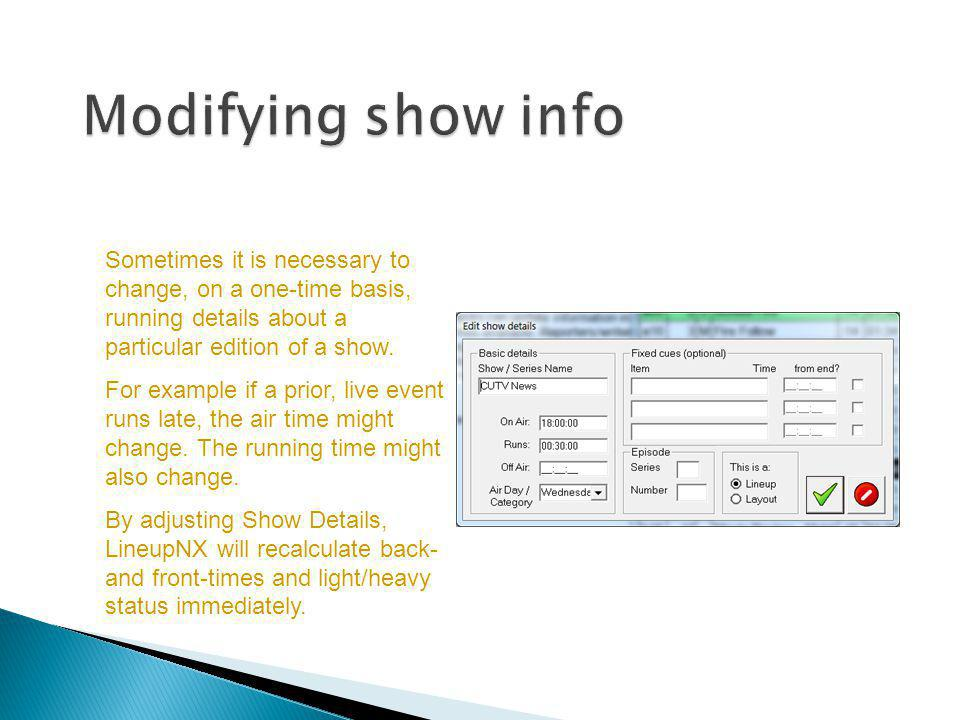 Modifying show info Sometimes it is necessary to change, on a one-time basis, running details about a particular edition of a show.