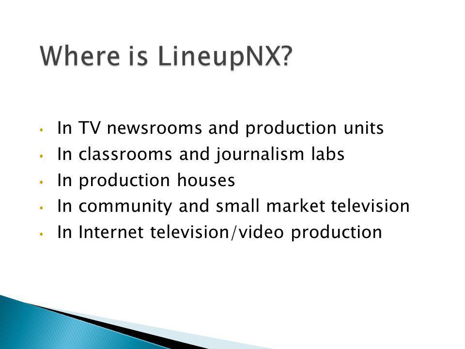 Where is LineupNX In TV newsrooms and production units