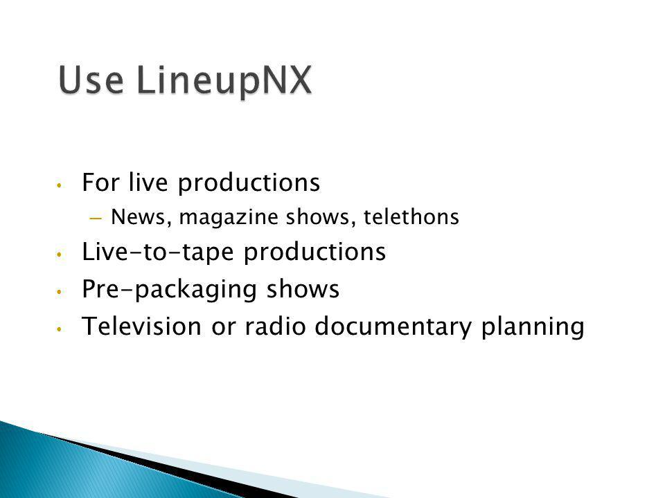 Use LineupNX For live productions Live-to-tape productions