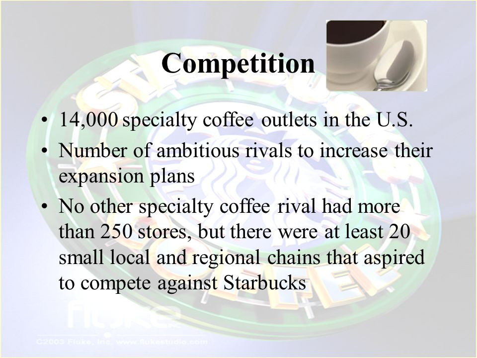 Competition 14,000 specialty coffee outlets in the U.S.