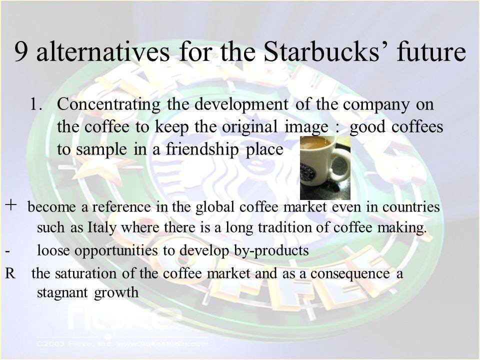 9 alternatives for the Starbucks' future