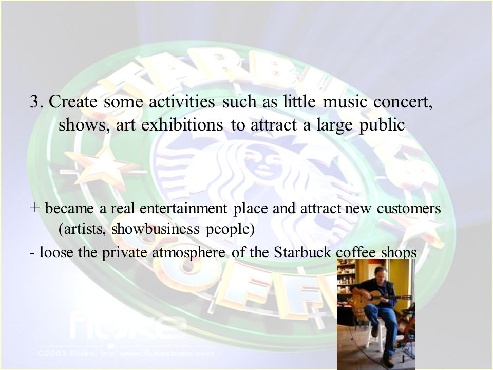 3. Create some activities such as little music concert, shows, art exhibitions to attract a large public