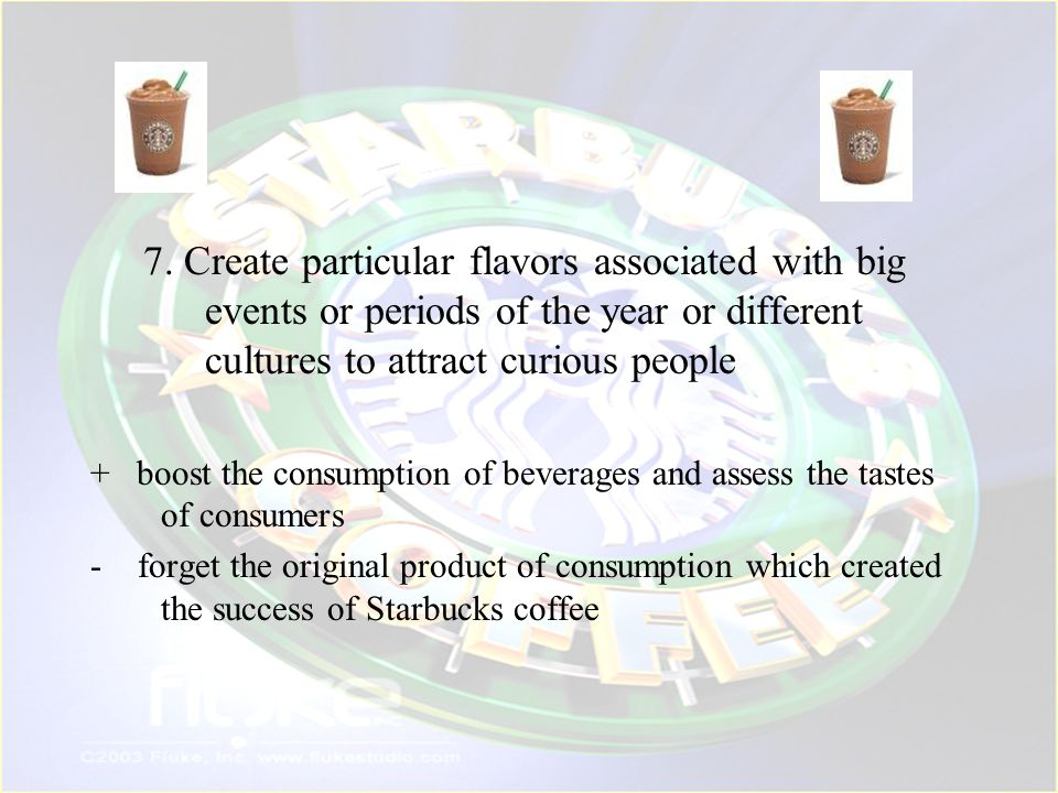 7. Create particular flavors associated with big events or periods of the year or different cultures to attract curious people