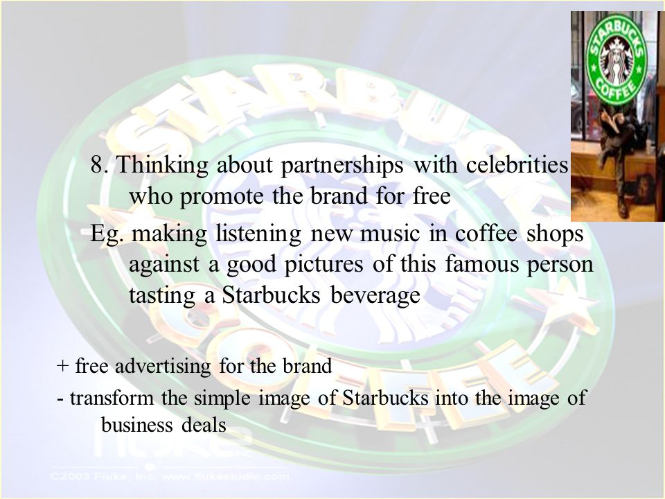 8. Thinking about partnerships with celebrities who promote the brand for free