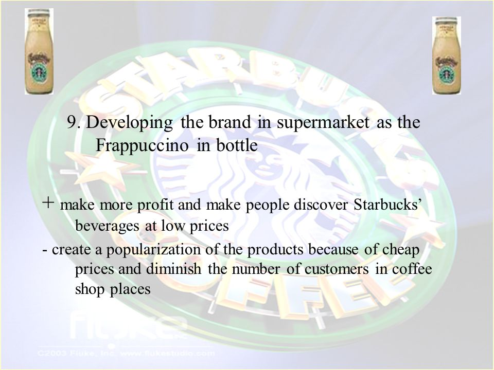 9. Developing the brand in supermarket as the Frappuccino in bottle