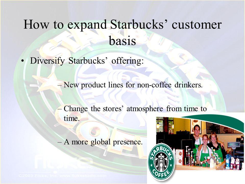 How to expand Starbucks' customer basis
