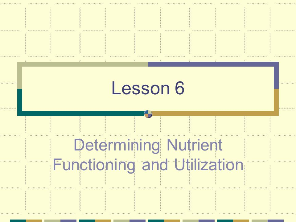 Determining Nutrient Functioning and Utilization