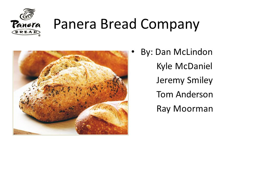 Panera Bread Company By: Dan McLindon Kyle McDaniel Jeremy Smiley