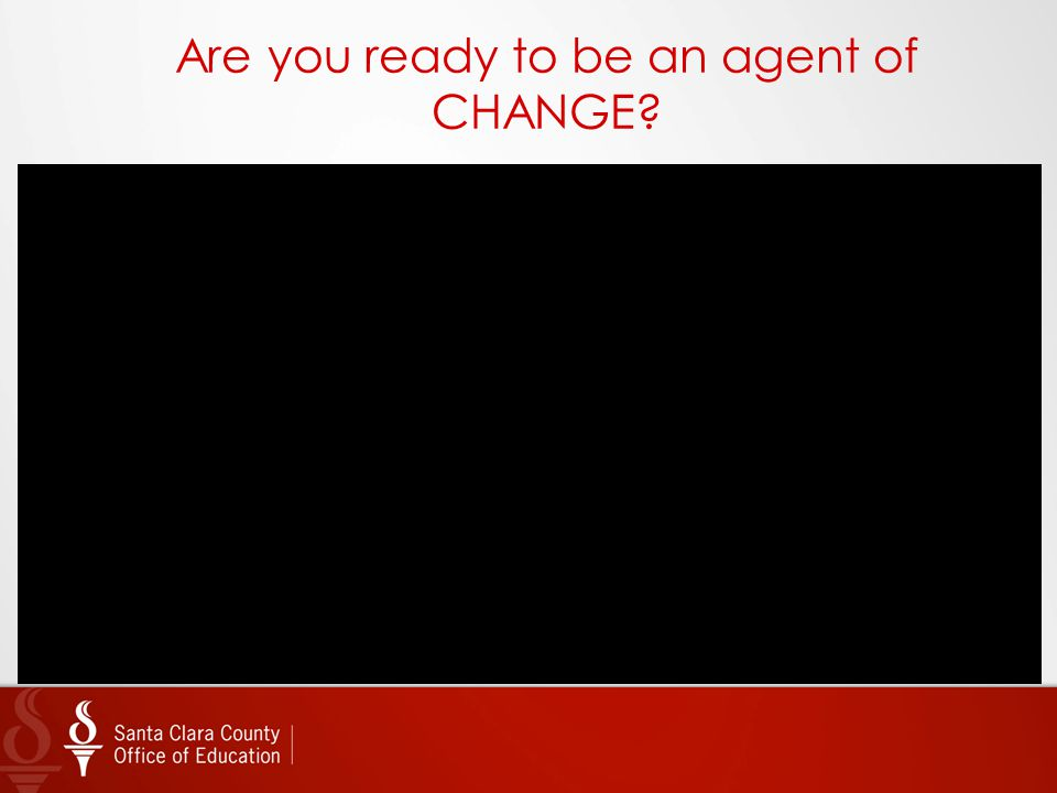 Are you ready to be an agent of CHANGE