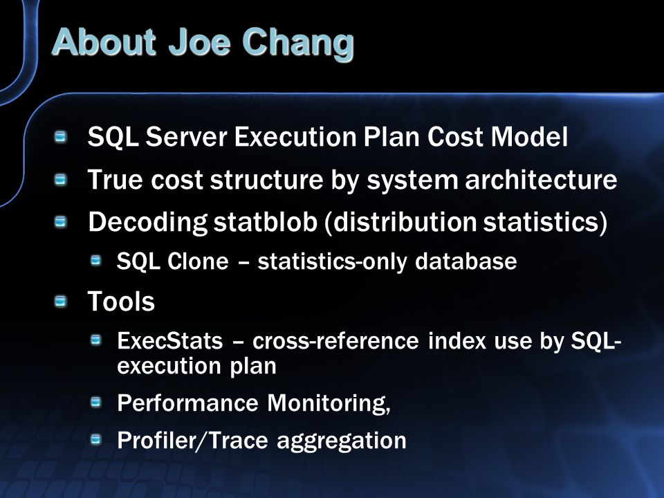 About Joe Chang SQL Server Execution Plan Cost Model