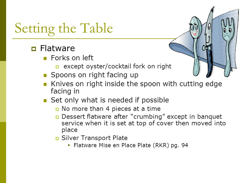 Setting the Table Flatware Forks on left Spoons on right facing up