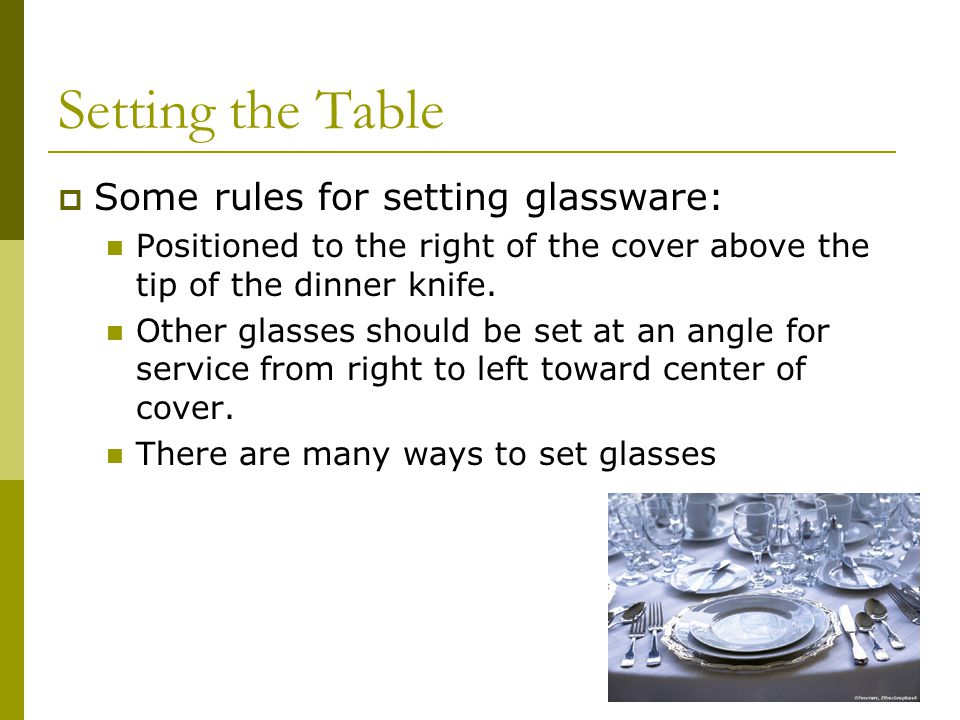 Setting the Table Some rules for setting glassware: