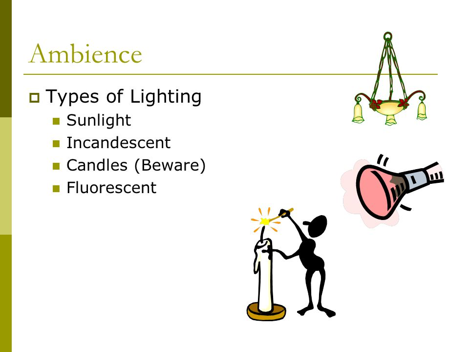 Ambience Types of Lighting Sunlight Incandescent Candles (Beware)