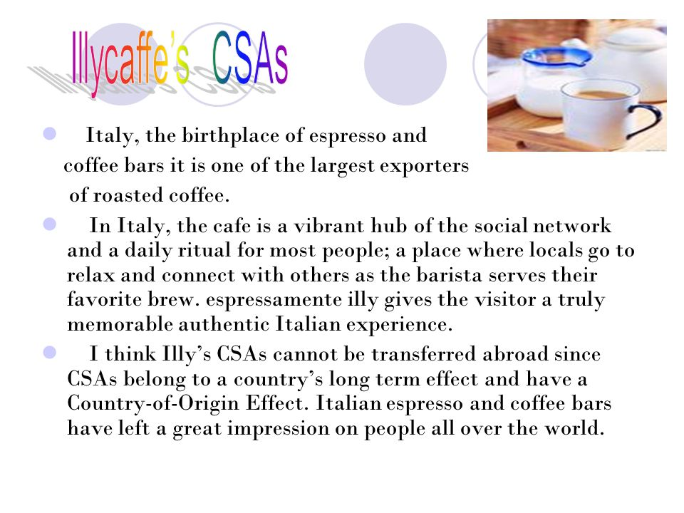 Illycaffe's CSAs Italy, the birthplace of espresso and