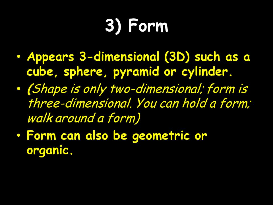 3) Form Appears 3-dimensional (3D) such as a cube, sphere, pyramid or cylinder.