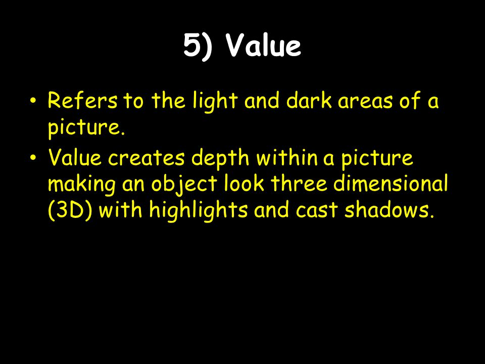 5) Value Refers to the light and dark areas of a picture.