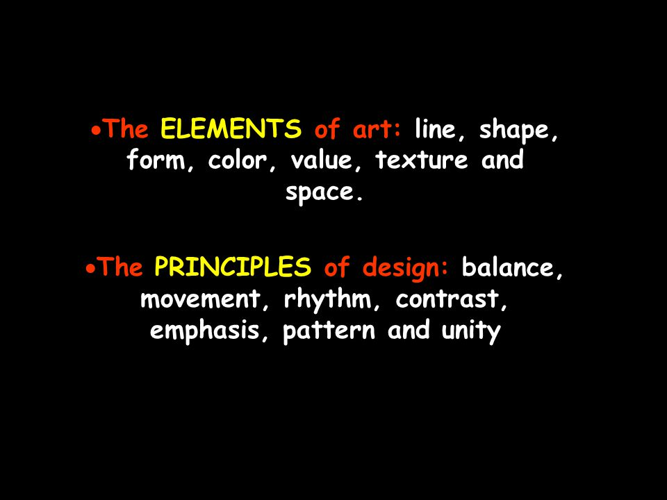 The ELEMENTS of art: line, shape, form, color, value, texture and space.