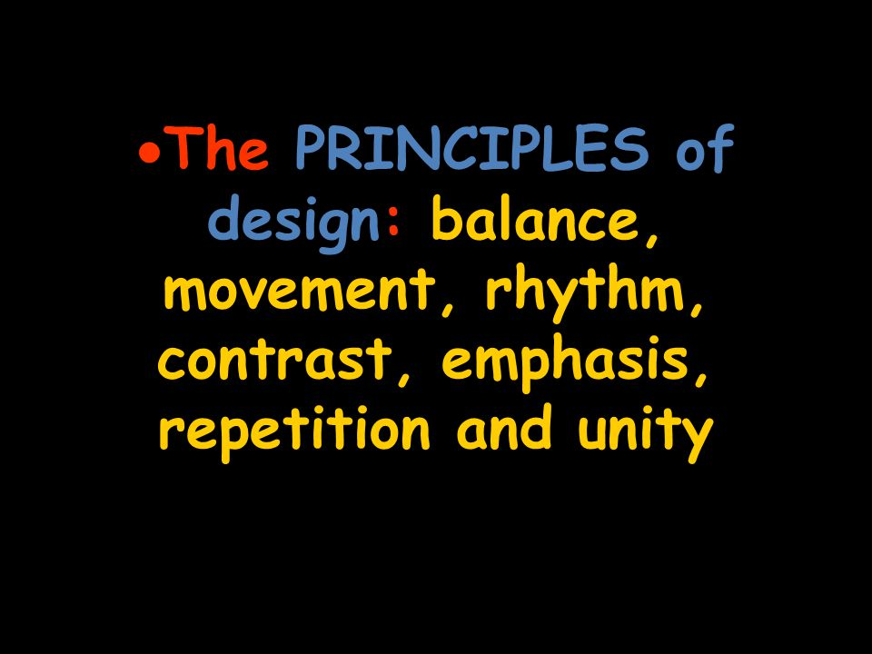 The PRINCIPLES of design: balance, movement, rhythm, contrast, emphasis, repetition and unity