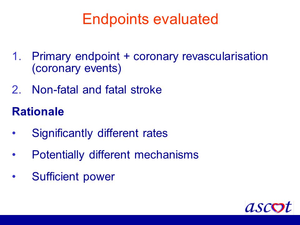 Endpoints evaluated Primary endpoint + coronary revascularisation (coronary events) Non-fatal and fatal stroke.
