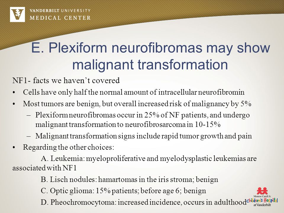 E. Plexiform neurofibromas may show malignant transformation