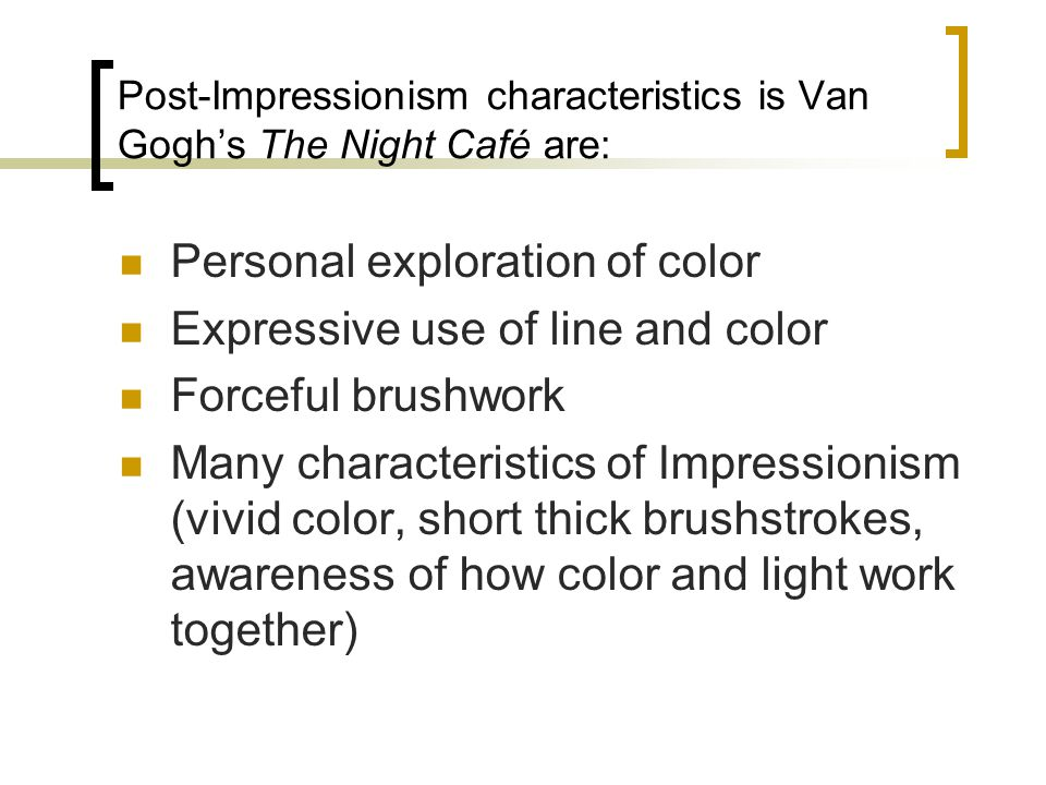 Post-Impressionism characteristics is Van Gogh's The Night Café are: