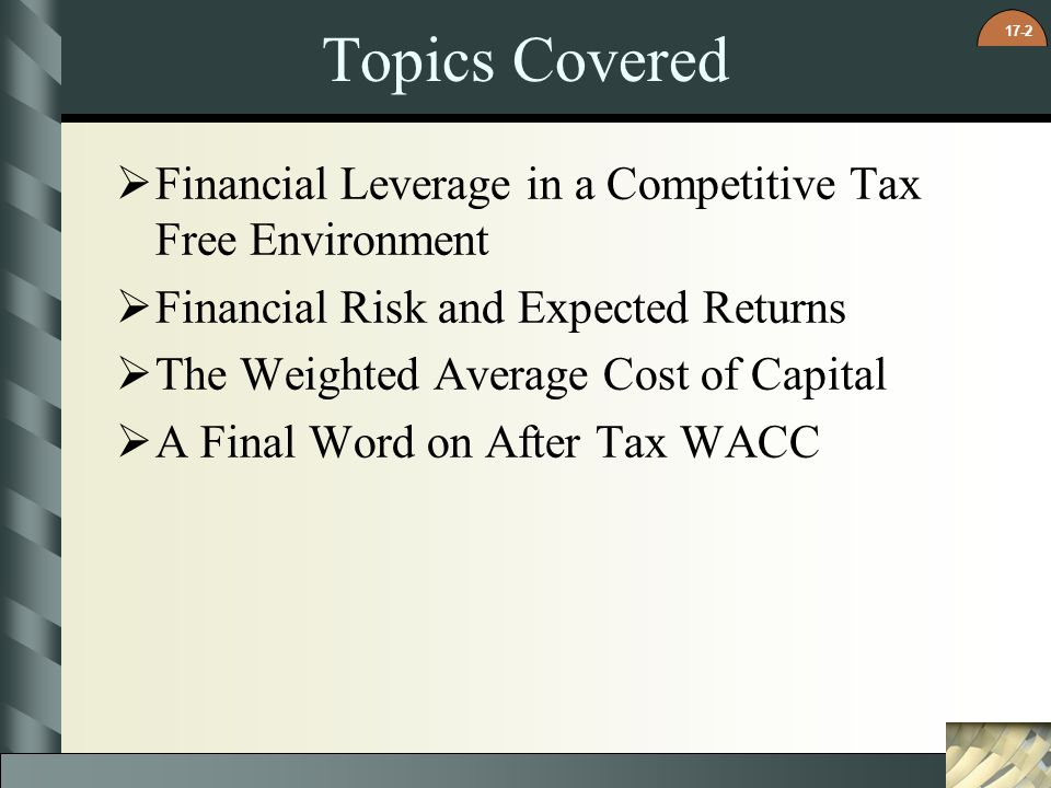 Topics Covered Financial Leverage in a Competitive Tax Free Environment. Financial Risk and Expected Returns.