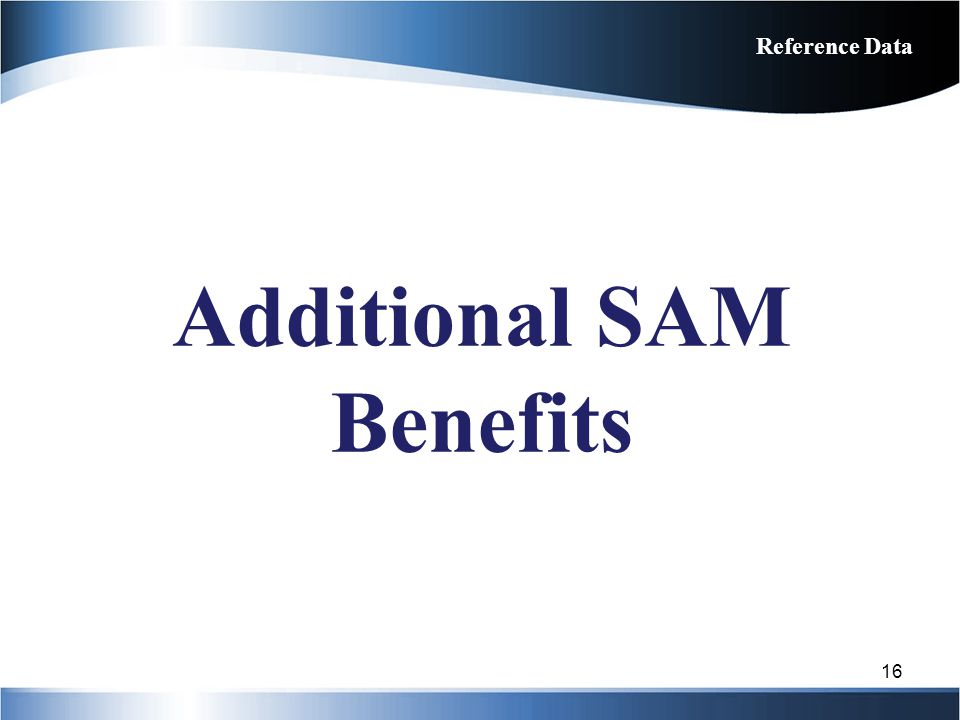 Additional SAM Benefits