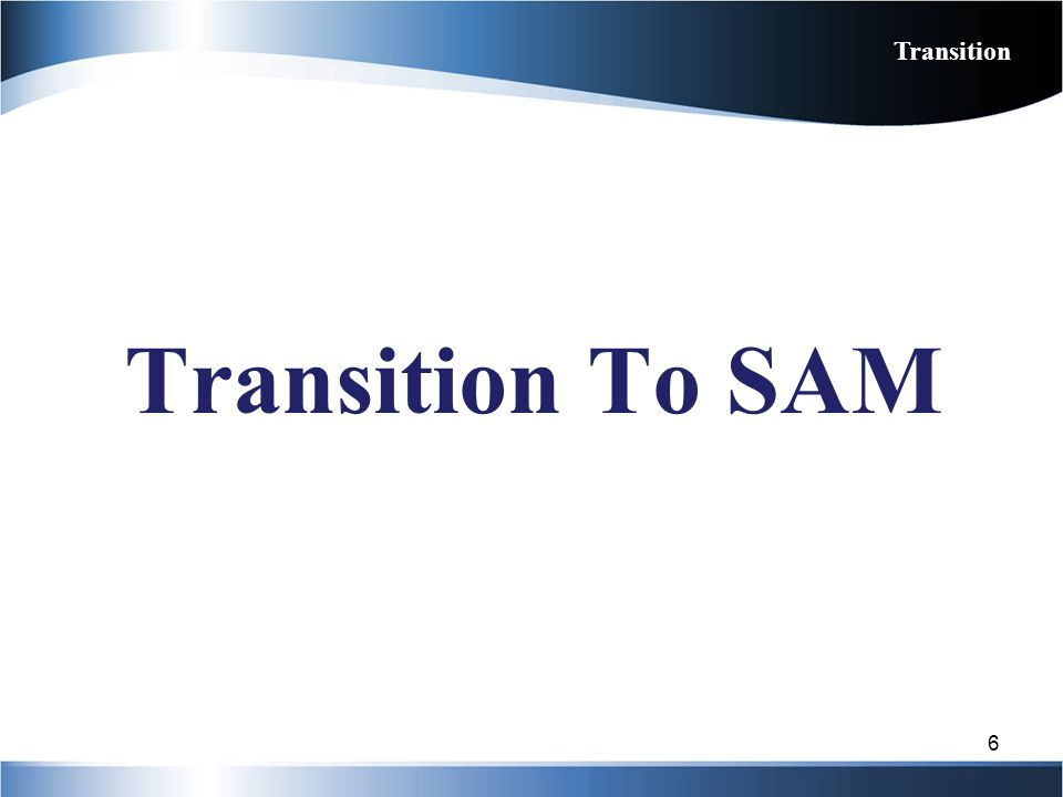 Transition Transition To SAM