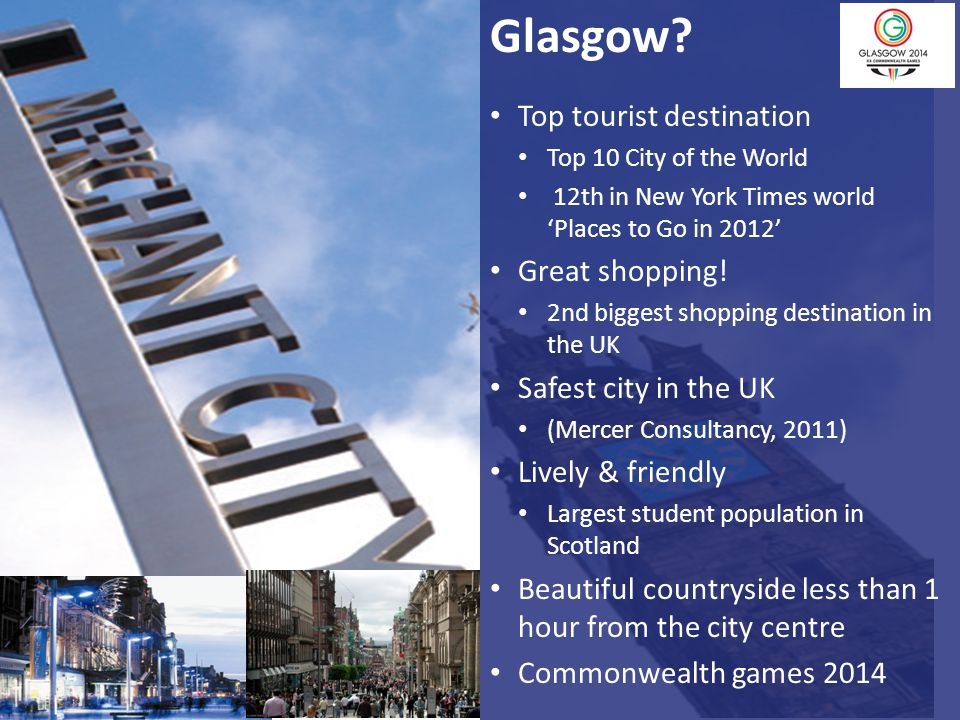Glasgow Top tourist destination Great shopping! Safest city in the UK