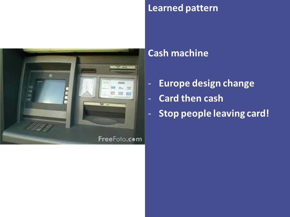 Learned pattern Cash machine Europe design change Card then cash Stop people leaving card!