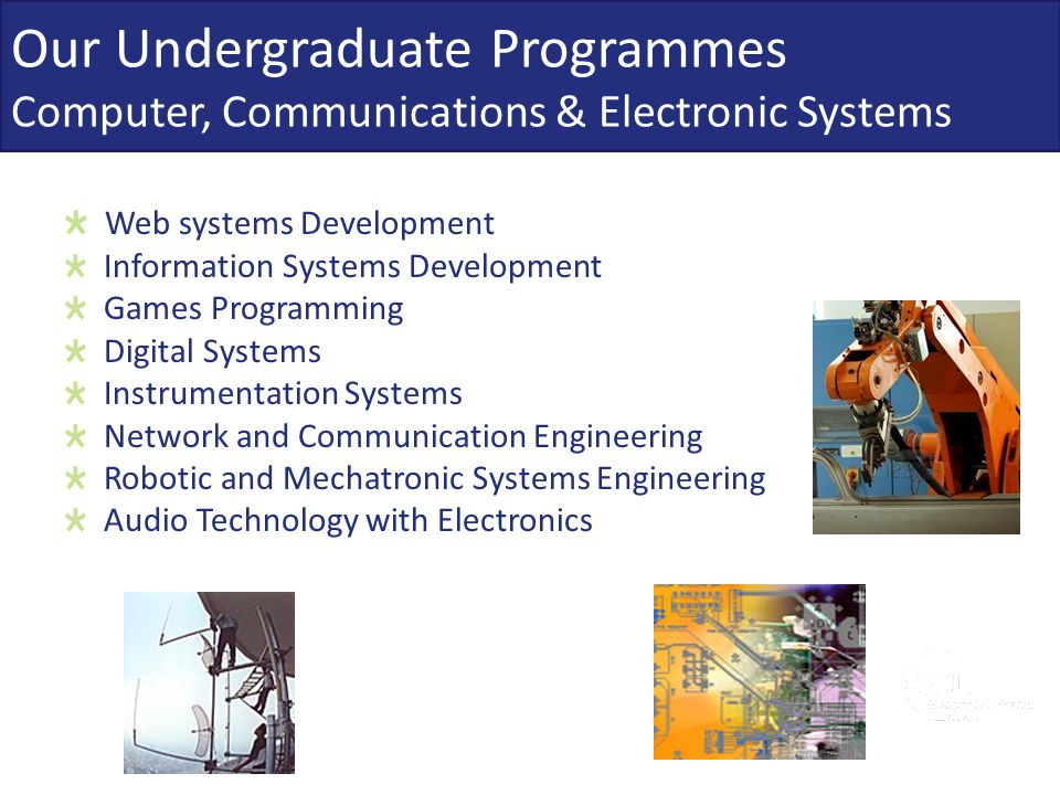 Our Undergraduate Programmes Computer, Communications & Electronic Systems