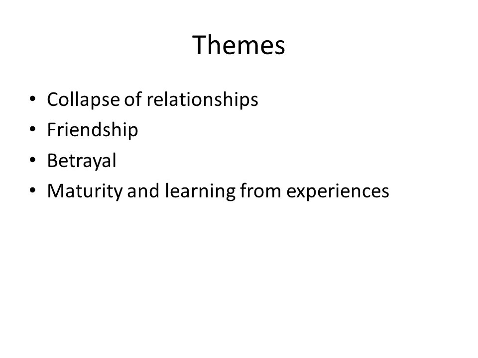 Themes Collapse of relationships Friendship Betrayal