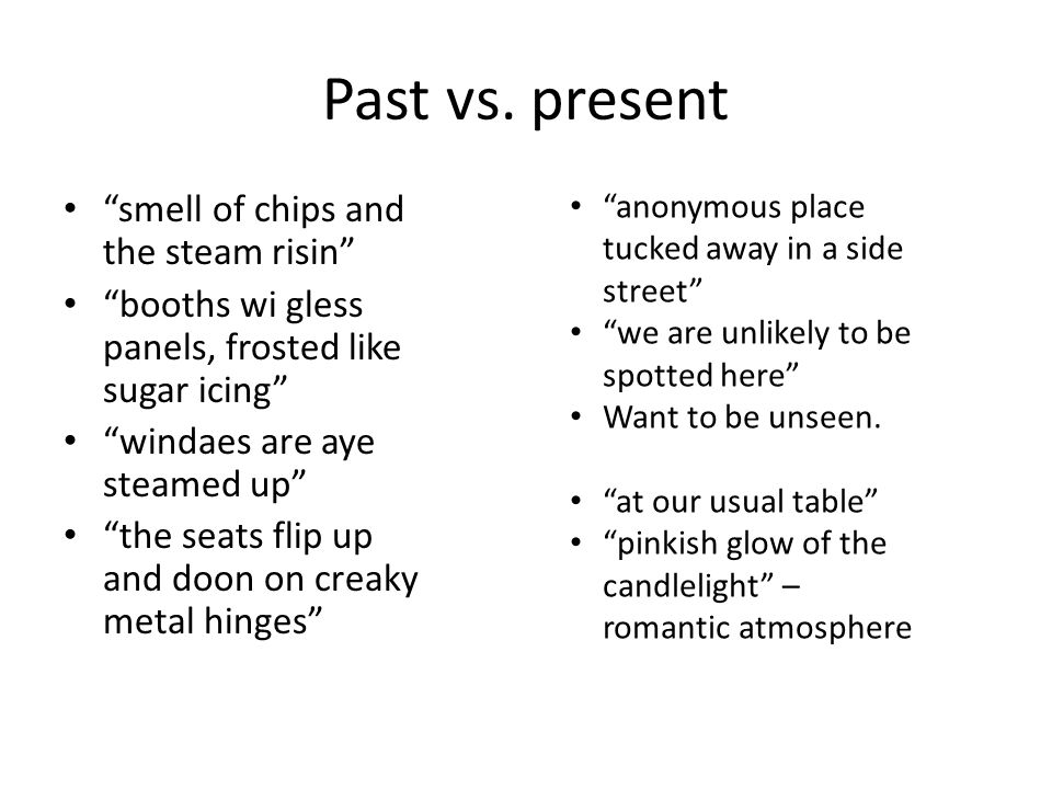 Past vs. present smell of chips and the steam risin