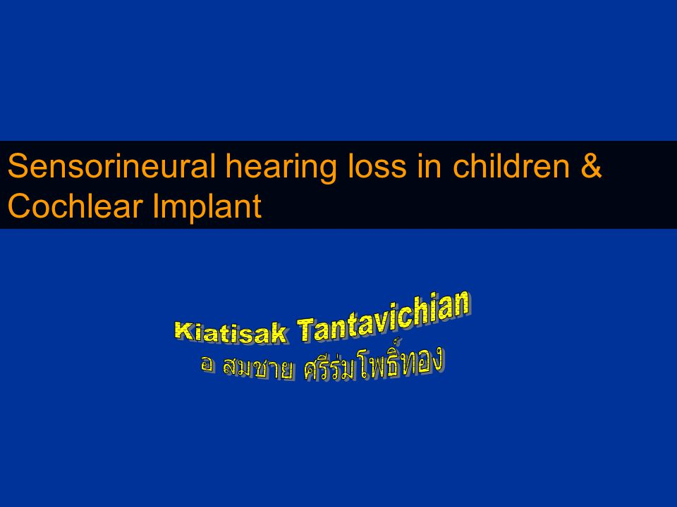Sensorineural hearing loss in children & Cochlear Implant