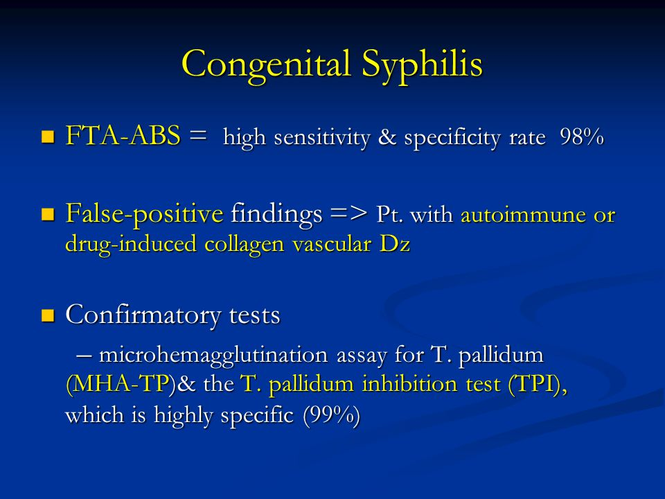 Congenital Syphilis FTA-ABS = high sensitivity & specificity rate 98%