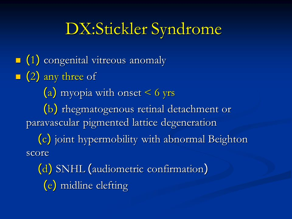 DX:Stickler Syndrome (1) congenital vitreous anomaly (2) any three of