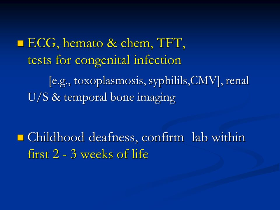 ECG, hemato & chem, TFT, tests for congenital infection