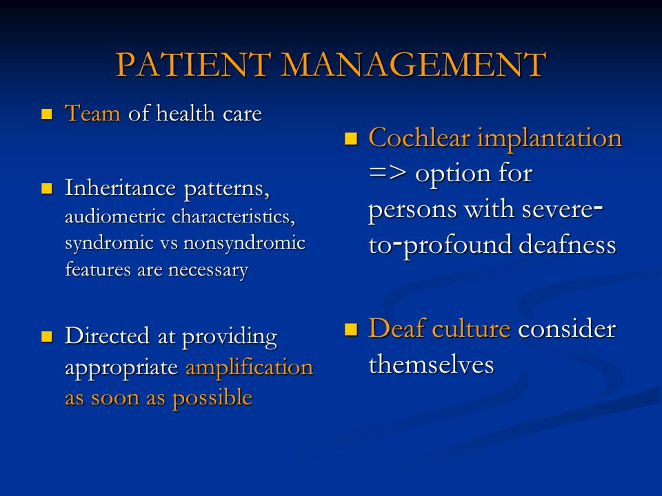 PATIENT MANAGEMENT Team of health care. Inheritance patterns, audiometric characteristics, syndromic vs nonsyndromic features are necessary.