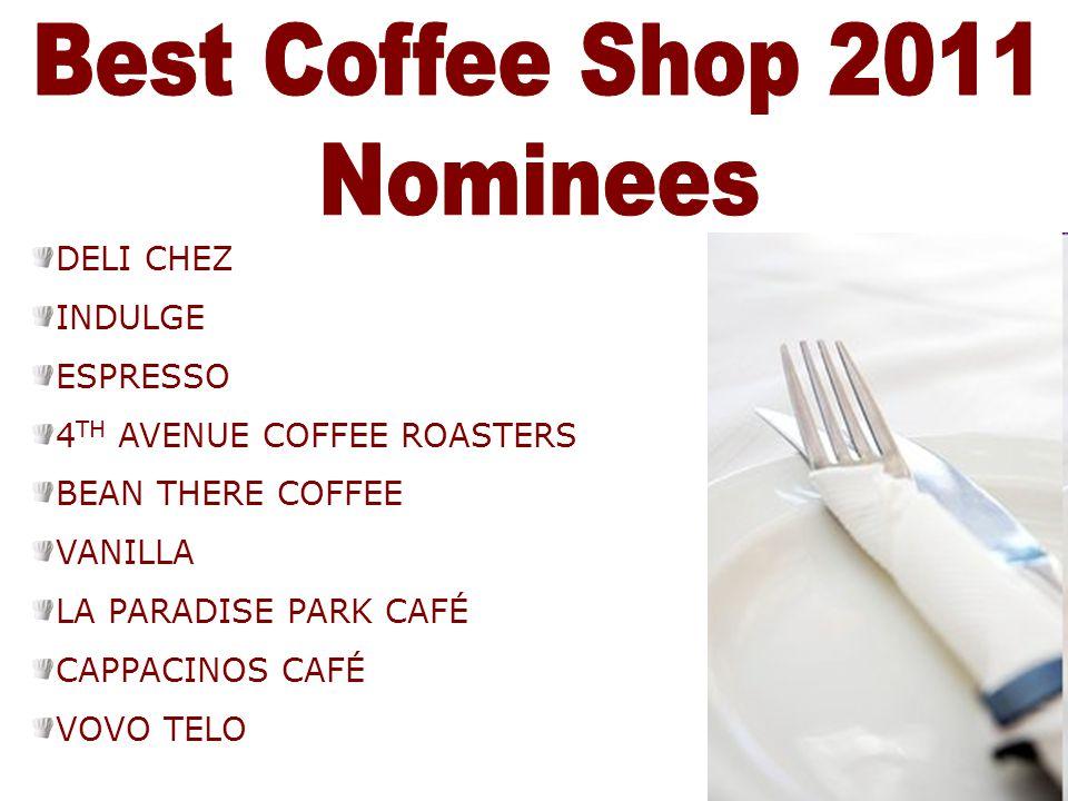 Best Coffee Shop 2011 Nominees DELI CHEZ INDULGE ESPRESSO