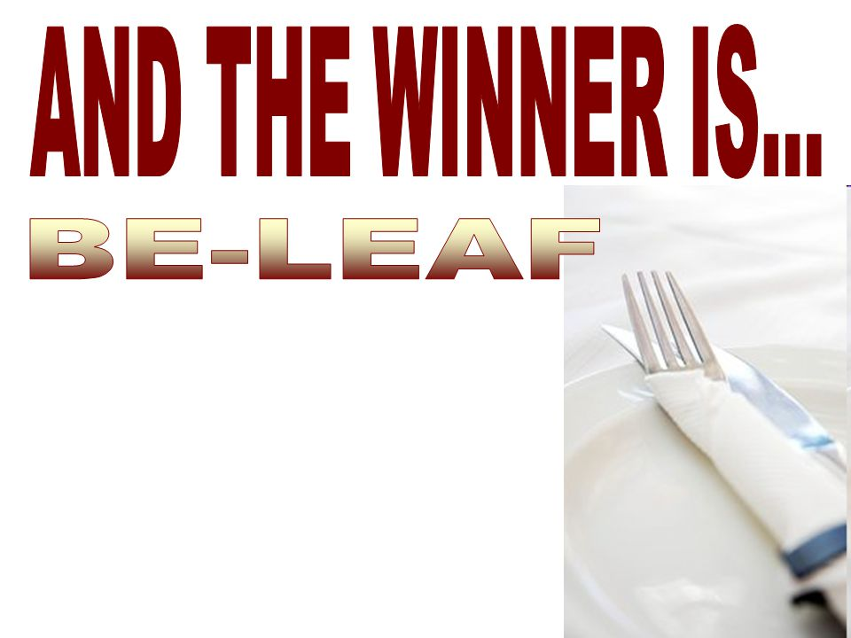 AND THE WINNER IS... BE-LEAF