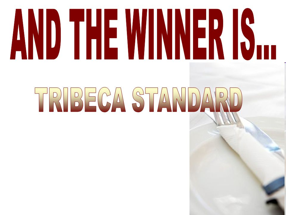 AND THE WINNER IS... TRIBECA STANDARD