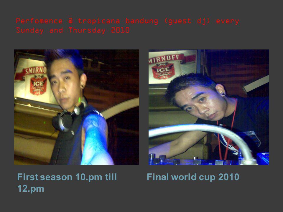 First season 10.pm till 12.pm Final world cup 2010