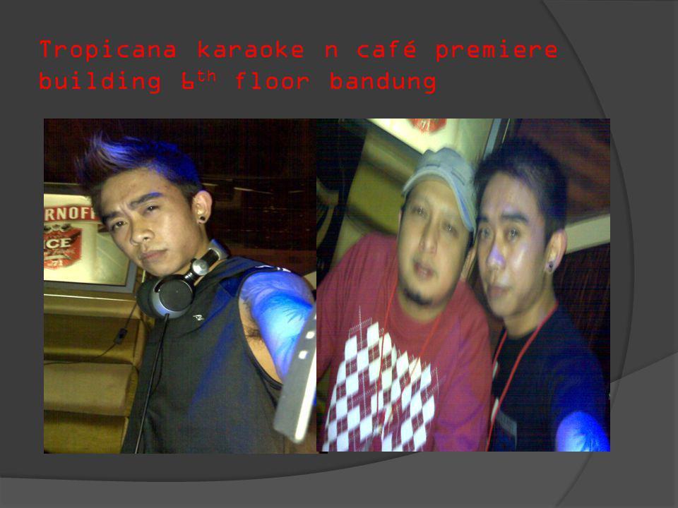 Tropicana karaoke n café premiere building 6th floor bandung