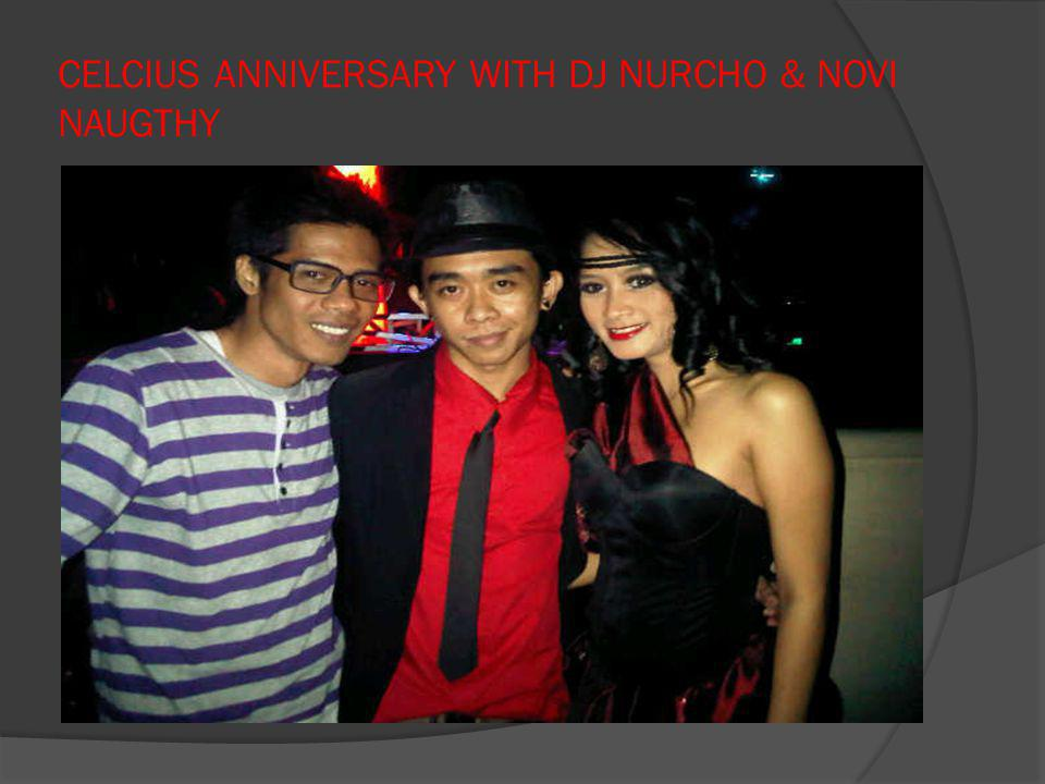CELCIUS ANNIVERSARY WITH DJ NURCHO & NOVI NAUGTHY