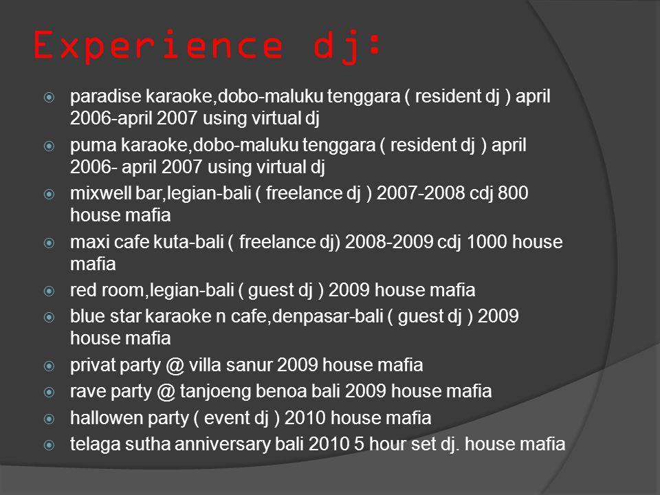 Experience dj: paradise karaoke,dobo-maluku tenggara ( resident dj ) april 2006-april 2007 using virtual dj.