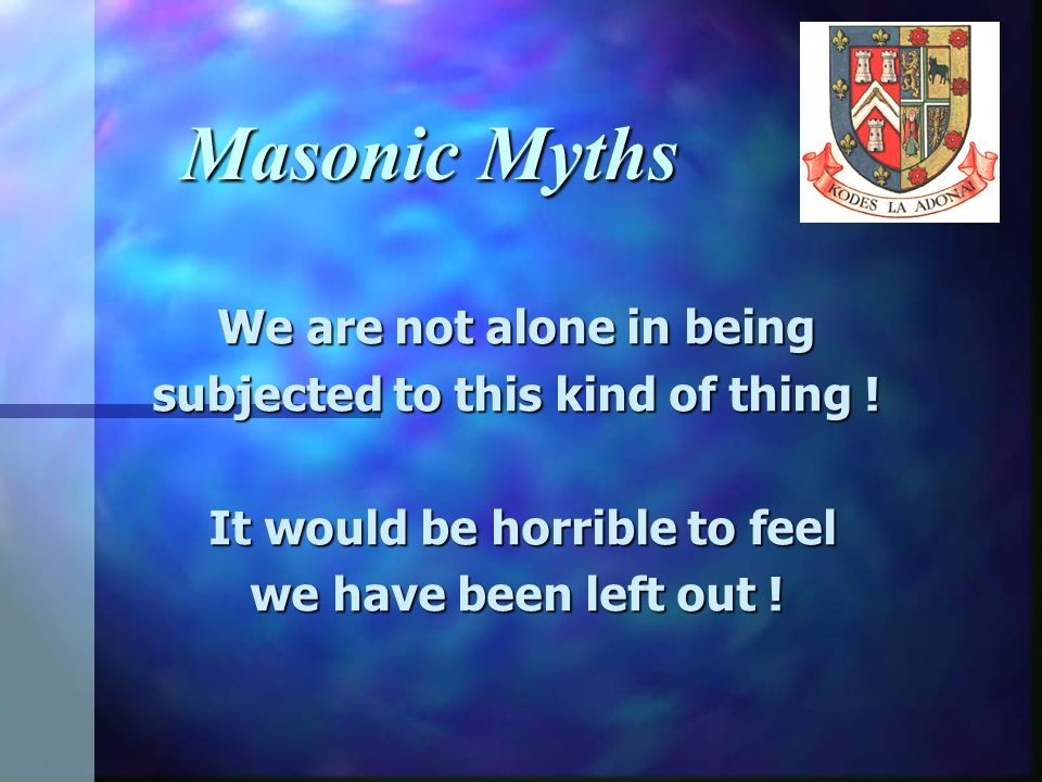 Masonic Myths We are not alone in being