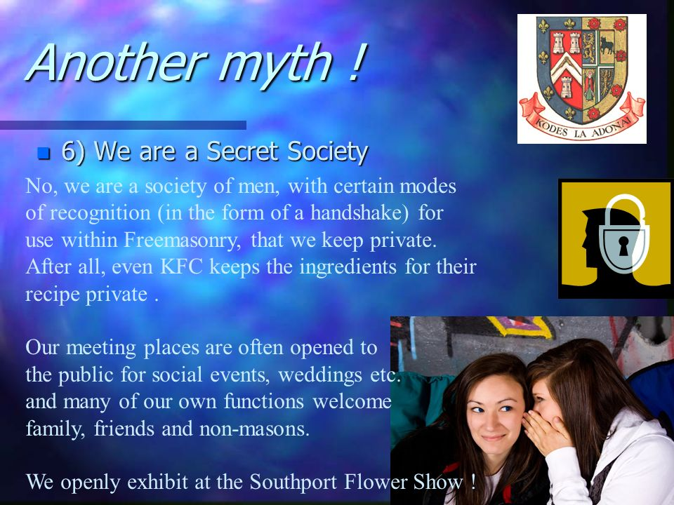 Another myth ! 6) We are a Secret Society