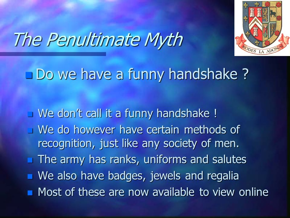The Penultimate Myth Do we have a funny handshake