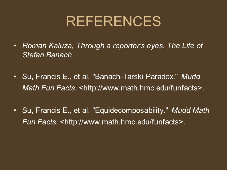 REFERENCES Roman Kaluza, Through a reporter's eyes. The Life of Stefan Banach.