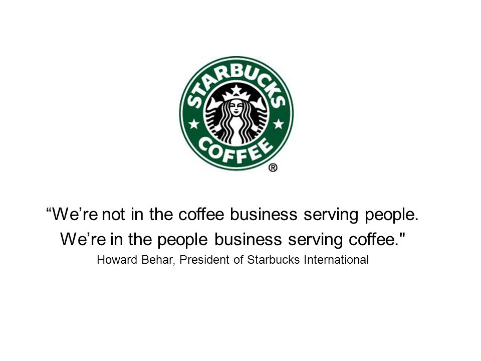 We're not in the coffee business serving people.